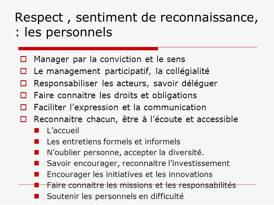 Respect, sentiment de reconnaissance, : les personnels Manager par la conviction et le sens Le management participatif, la collégialité Responsabilise