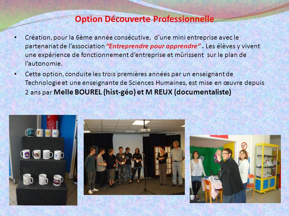 Option Découverte Professionnelle Création, pour la 6ème année consécutive, dune mini entreprise avec le partenariat de lassociation Entreprendre pour