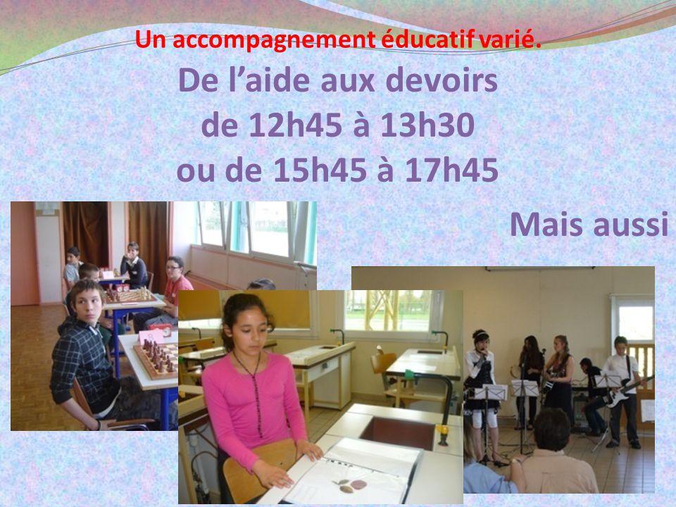 Un accompagnement éducatif varié. De laide aux devoirs de 12h45 à 13h30 ou de 15h45 à 17h45 Mais aussi