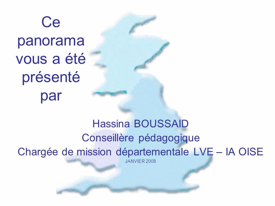 Ce panorama vous a été présenté par Hassina BOUSSAID Conseillère pédagogique Chargée de mission départementale LVE – IA OISE JANVIER 2008
