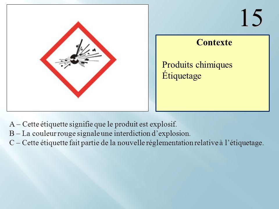 15 A – Cette étiquette signifie que le produit est explosif. B – La couleur rouge signale une interdiction dexplosion. C – Cette étiquette fait partie