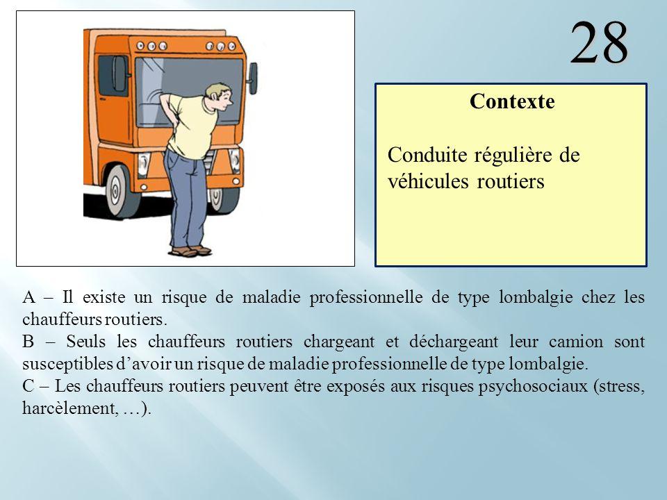 28 A – Il existe un risque de maladie professionnelle de type lombalgie chez les chauffeurs routiers. B – Seuls les chauffeurs routiers chargeant et d
