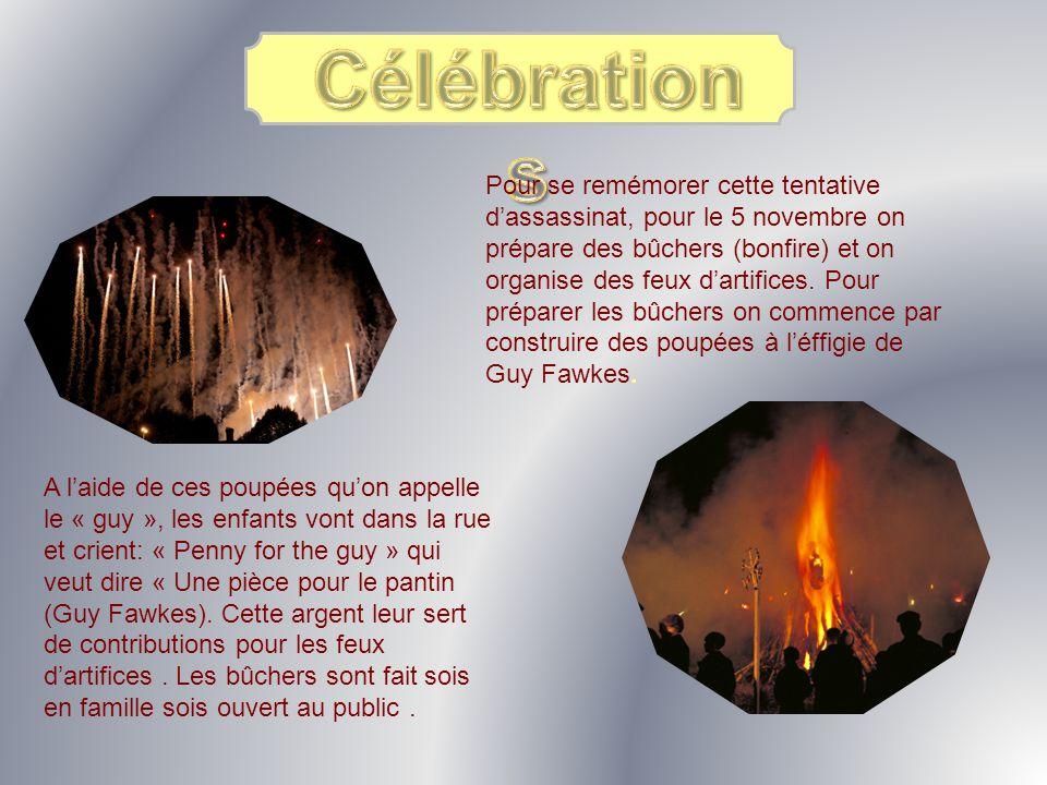 Pour se remémorer cette tentative dassassinat, pour le 5 novembre on prépare des bûchers (bonfire) et on organise des feux dartifices. Pour préparer l