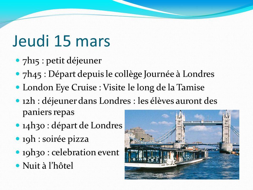 Vendredi 16 mars 7h30 : petit déjeuner 8h30 : départ en bus pour laéroport de Luton 12h : traversée (départ 12h50) 13h45 : arrivée en France Arrivée prévue au collège : 16h30