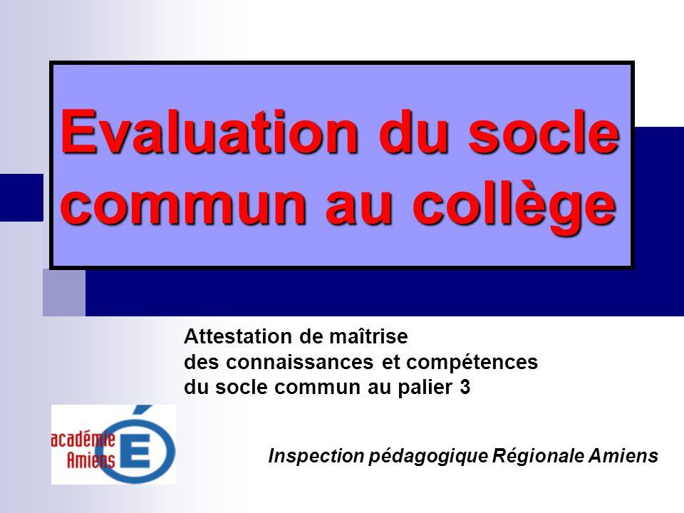 Evaluation du socle commun au collège Attestation de maîtrise des connaissances et compétences du socle commun au palier 3 Inspection pédagogique Régi