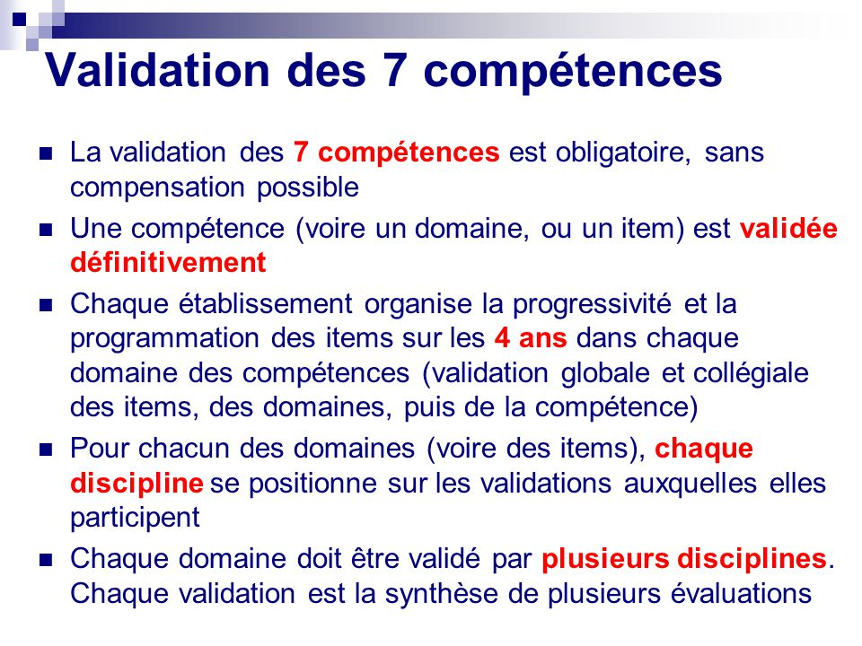 Validation des 7 compétences La validation des 7 compétences est obligatoire, sans compensation possible Une compétence (voire un domaine, ou un item)
