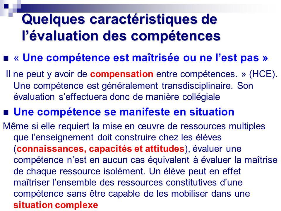 Quelques caractéristiques de lévaluation des compétences « Une compétence est maîtrisée ou ne lest pas » Il ne peut y avoir de compensation entre comp