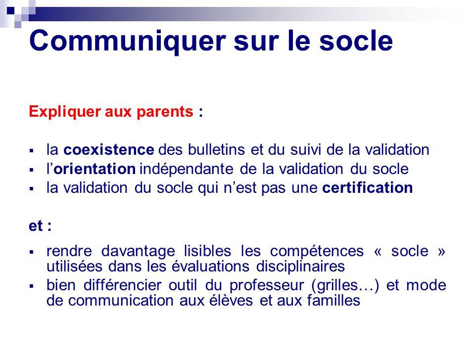 Communiquer sur le socle Expliquer aux parents : la coexistence des bulletins et du suivi de la validation lorientation indépendante de la validation