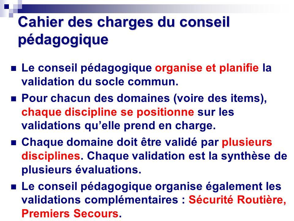 Cahier des charges du conseil pédagogique Le conseil pédagogique organise et planifie la validation du socle commun. Pour chacun des domaines (voire d