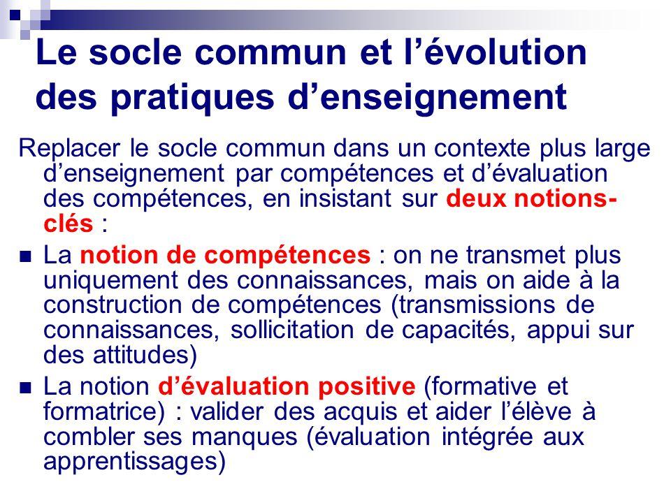 Le socle commun et lévolution des pratiques denseignement Replacer le socle commun dans un contexte plus large denseignement par compétences et dévalu
