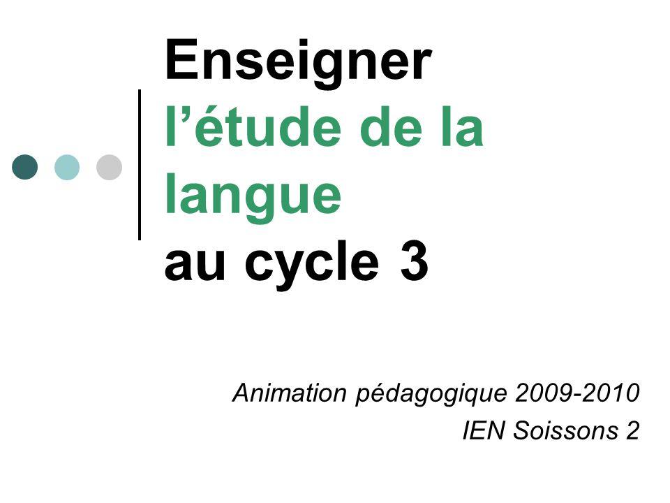 Enseigner létude de la langue au cycle 3 Animation pédagogique 2009-2010 IEN Soissons 2