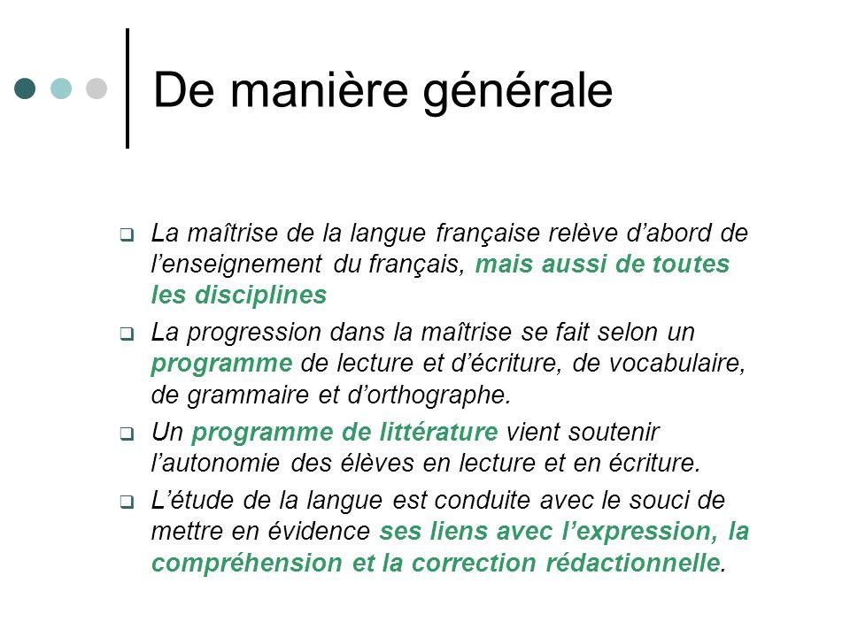 De manière générale La maîtrise de la langue française relève dabord de lenseignement du français, mais aussi de toutes les disciplines La progression