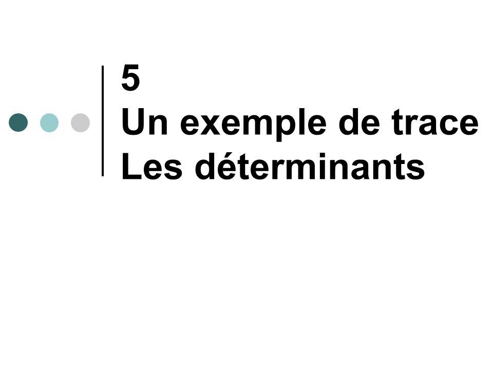 5 Un exemple de trace Les déterminants