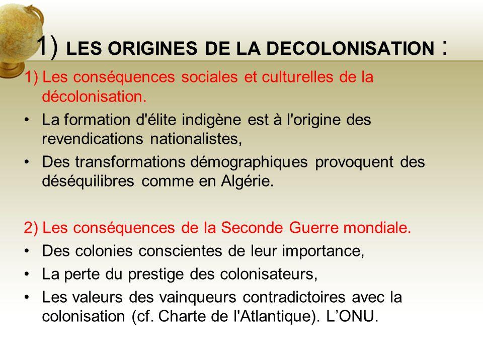 1) LES ORIGINES DE LA DECOLONISATION : 1) Les conséquences sociales et culturelles de la décolonisation. La formation d'élite indigène est à l'origine