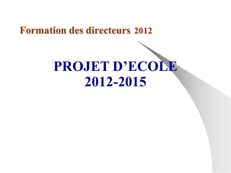 Formation des directeurs 2012 PROJET DECOLE 2012-2015