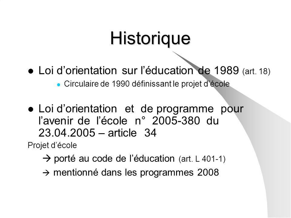 Historique Loi dorientation sur léducation de 1989 (art. 18) Circulaire de 1990 définissant le projet décole Loi dorientation et de programme pour lav