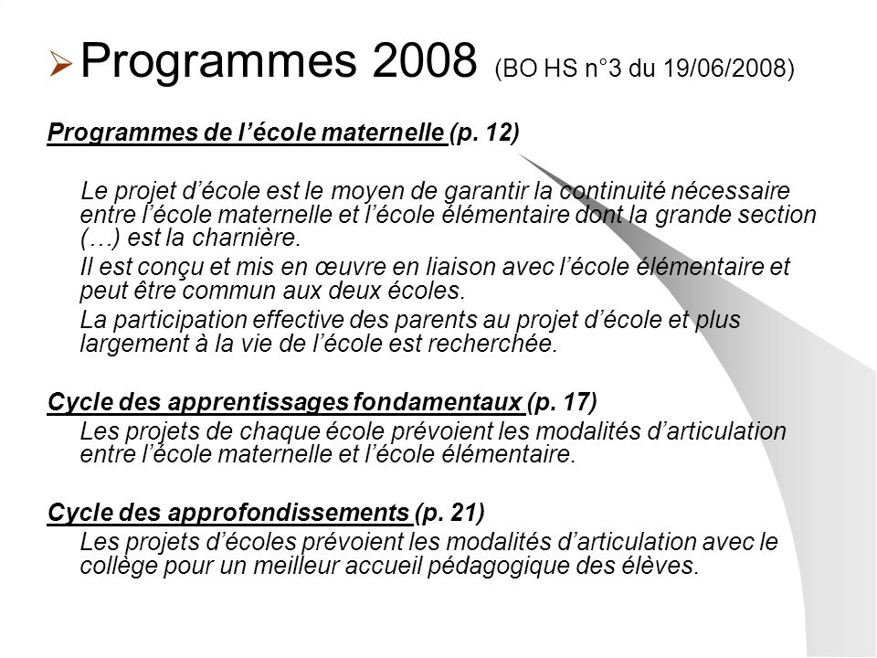 Programmes 2008 (BO HS n°3 du 19/06/2008) Programmes de lécole maternelle (p. 12) Le projet décole est le moyen de garantir la continuité nécessaire e