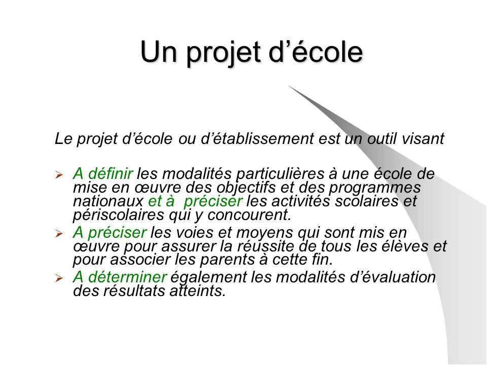 Le projet décole ou détablissement est un outil visant A définir les modalités particulières à une école de mise en œuvre des objectifs et des program