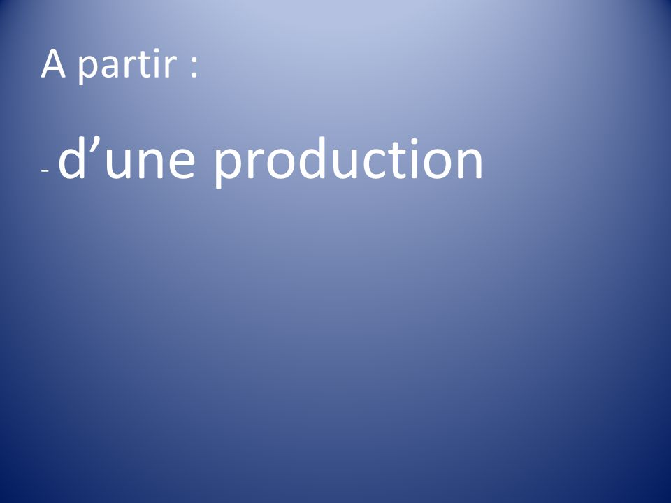 A partir : - dune production