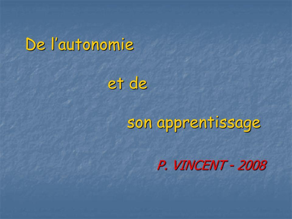 De lautonomie et de son apprentissage P. VINCENT - 2008