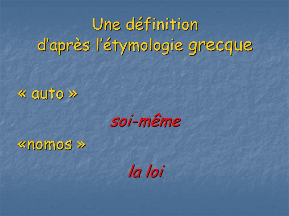 Une définition daprès létymologie grecque « auto »soi-même«nomos » la loi