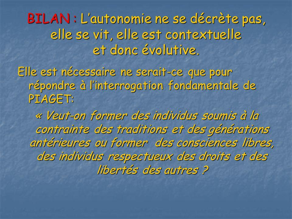 BILAN : Lautonomie ne se décrète pas, elle se vit, elle est contextuelle et donc évolutive.