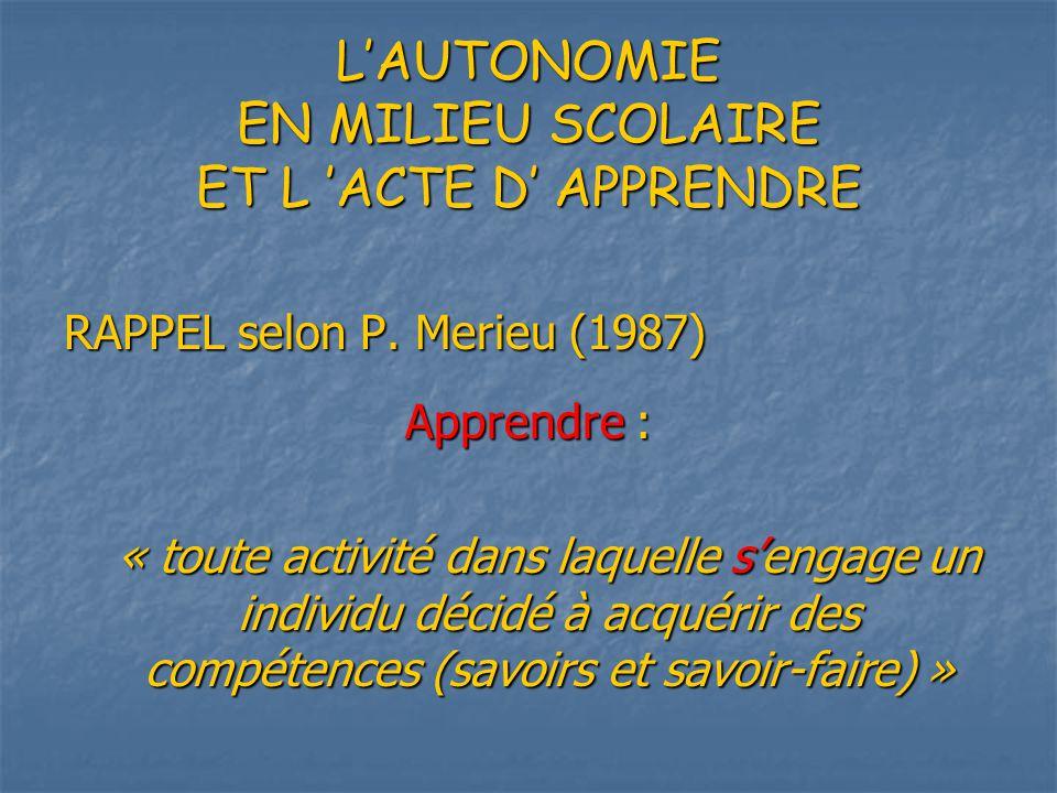 LAUTONOMIE EN MILIEU SCOLAIRE ET L ACTE D APPRENDRE RAPPEL selon P.