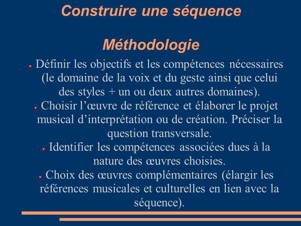 Construire une séquence Méthodologie Définir les objectifs et les compétences nécessaires (le domaine de la voix et du geste ainsi que celui des style