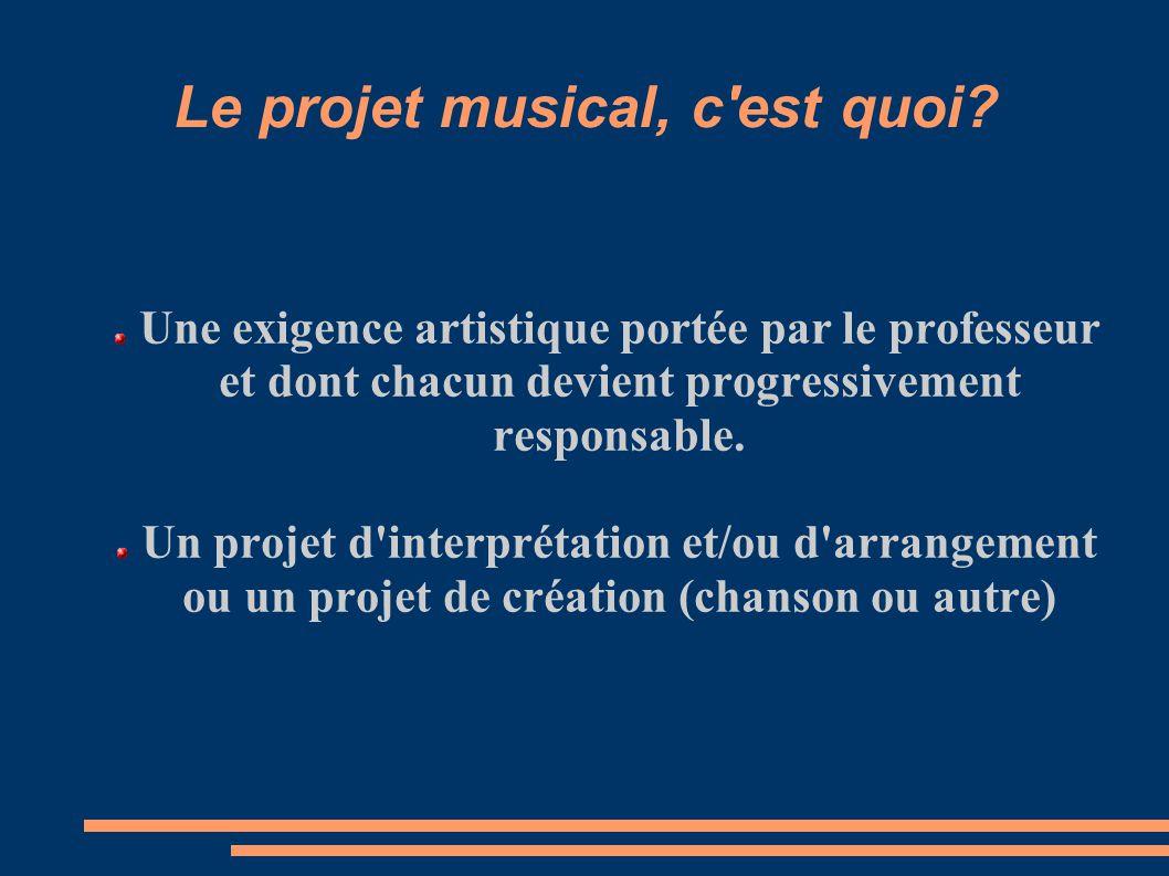 Le projet musical, c'est quoi? Une exigence artistique portée par le professeur et dont chacun devient progressivement responsable. Un projet d'interp