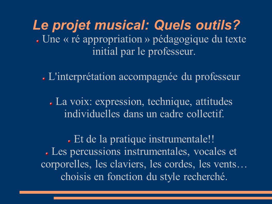 Le projet musical: Quels outils? Une « ré appropriation » pédagogique du texte initial par le professeur. L'interprétation accompagnée du professeur L