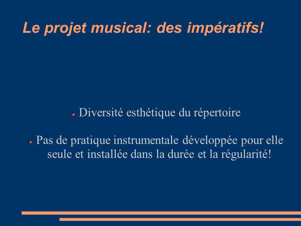 Le projet musical: des impératifs! Diversité esthétique du répertoire Pas de pratique instrumentale développée pour elle seule et installée dans la du