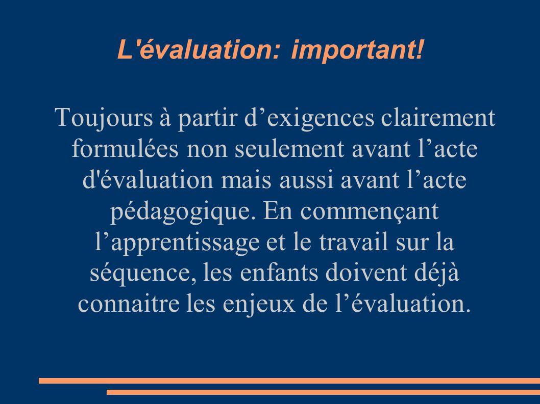 L'évaluation: important! Toujours à partir dexigences clairement formulées non seulement avant lacte d'évaluation mais aussi avant lacte pédagogique.