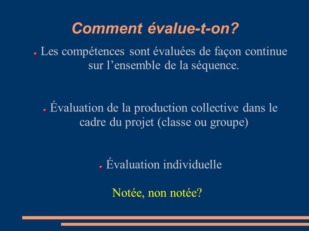 Comment évalue-t-on? Les compétences sont évaluées de façon continue sur lensemble de la séquence. Évaluation de la production collective dans le cadr