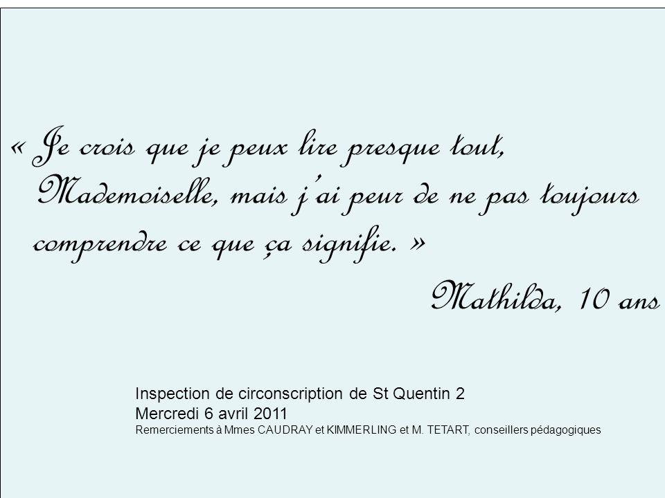 « Je crois que je peux lire presque tout, Mademoiselle, mais jai peur de ne pas toujours comprendre ce que ça signifie. » Mathilda, 10 ans Inspection