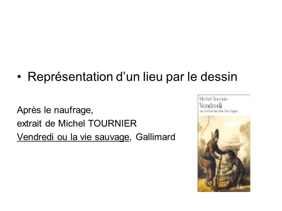 Représentation dun lieu par le dessin Après le naufrage, extrait de Michel TOURNIER Vendredi ou la vie sauvage, Gallimard