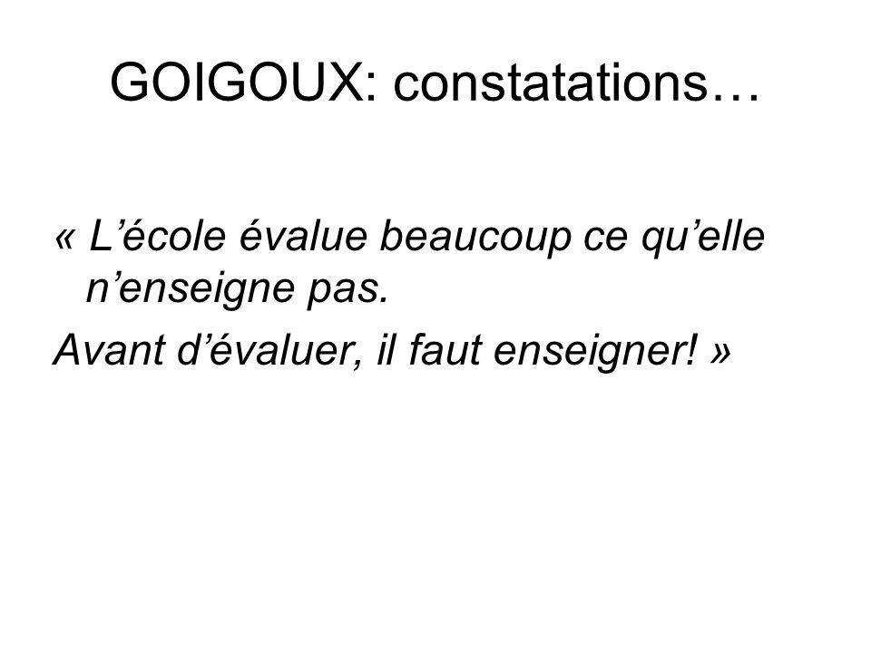 GOIGOUX: constatations… « Lécole évalue beaucoup ce quelle nenseigne pas. Avant dévaluer, il faut enseigner! »