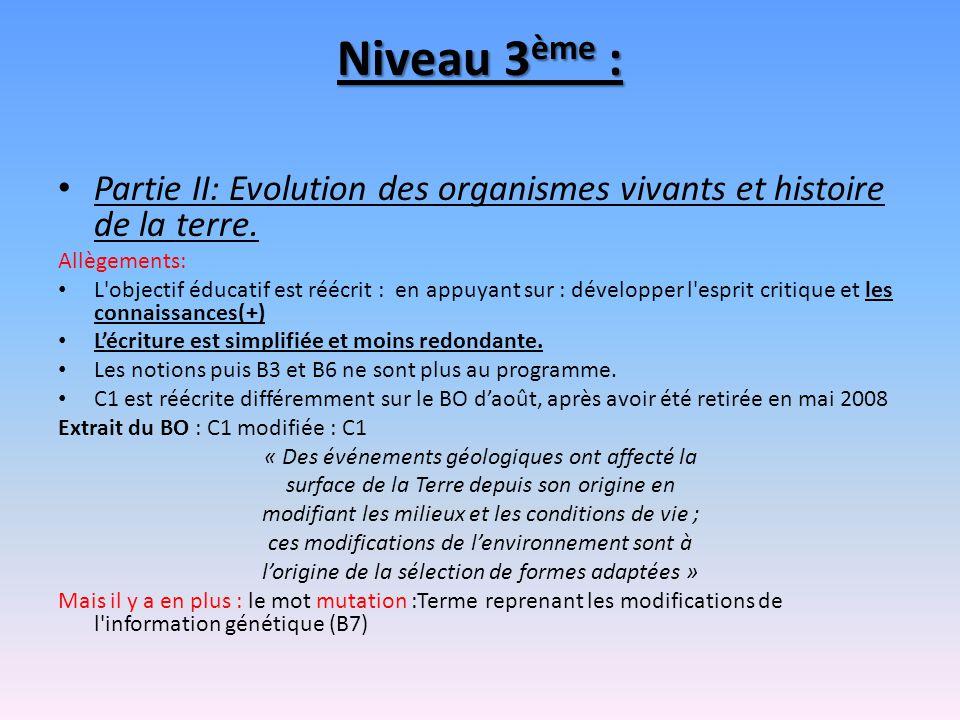 Niveau 3 ème : Partie II: Evolution des organismes vivants et histoire de la terre. Allègements: L'objectif éducatif est réécrit : en appuyant sur : d