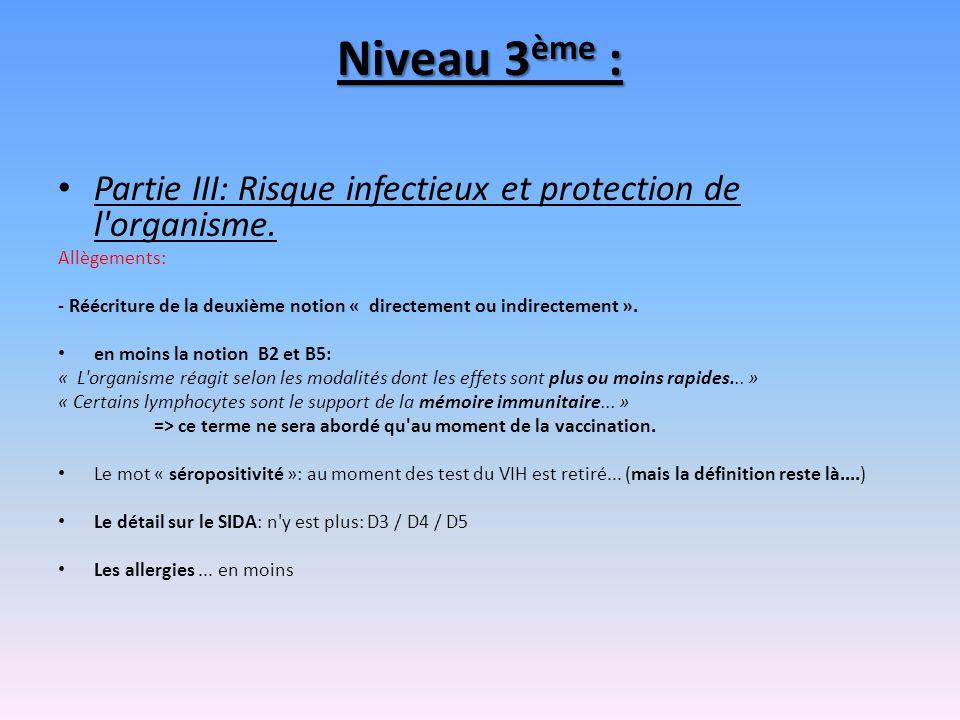 Niveau 3 ème : Partie III: Risque infectieux et protection de l'organisme. Allègements: - Réécriture de la deuxième notion « directement ou indirectem