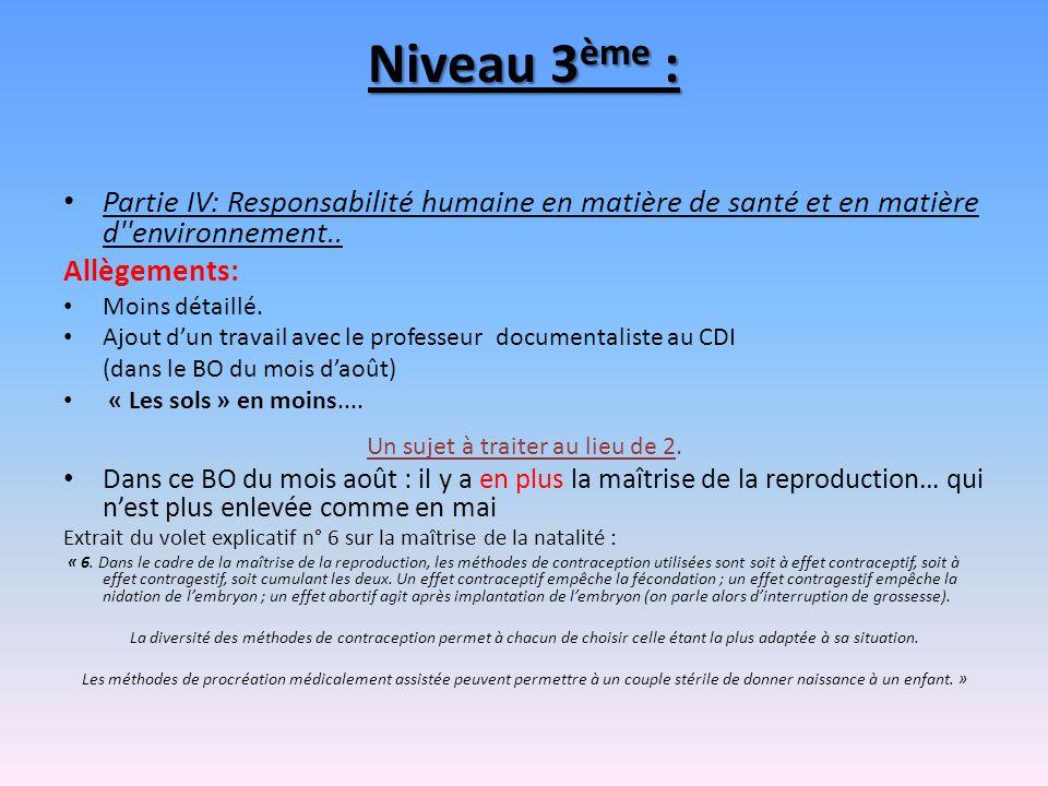 Niveau 3 ème : Partie IV: Responsabilité humaine en matière de santé et en matière d''environnement.. Allègements: Moins détaillé. Ajout dun travail a