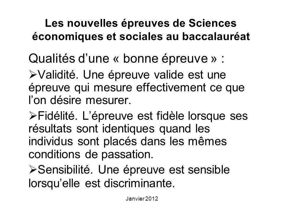 Janvier 2012 Les nouvelles épreuves de Sciences économiques et sociales au baccalauréat Qualités dune « bonne épreuve » : Validité.