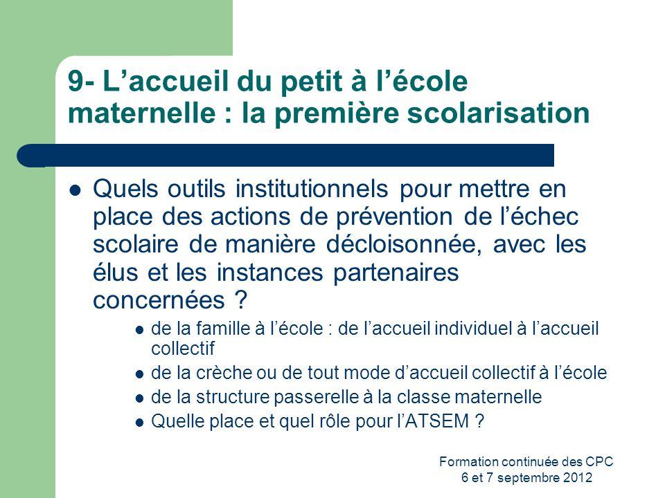 Formation continuée des CPC 6 et 7 septembre 2012 9- Laccueil du petit à lécole maternelle : la première scolarisation Quels outils institutionnels po