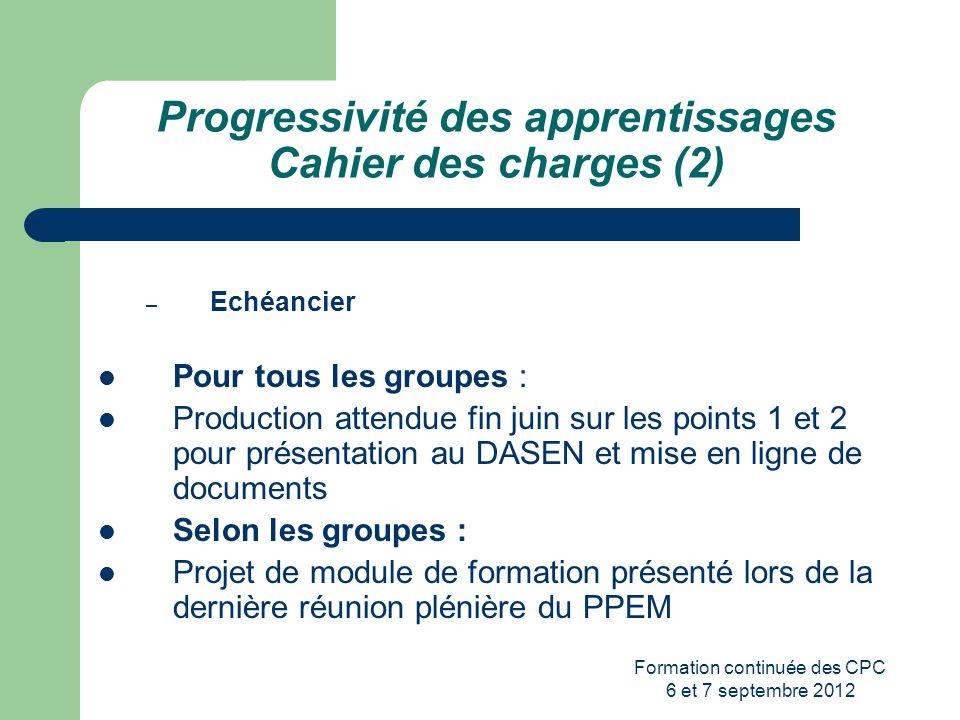 Formation continuée des CPC 6 et 7 septembre 2012 Progressivité des apprentissages Cahier des charges (2) – Echéancier Pour tous les groupes : Product