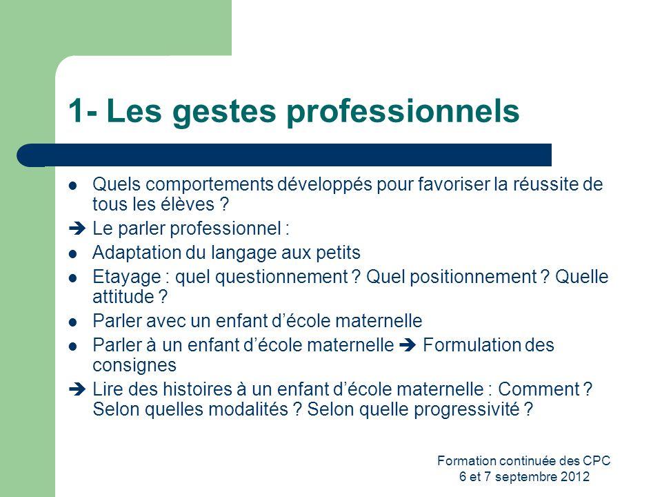 Formation continuée des CPC 6 et 7 septembre 2012 1- Les gestes professionnels Quels comportements développés pour favoriser la réussite de tous les é