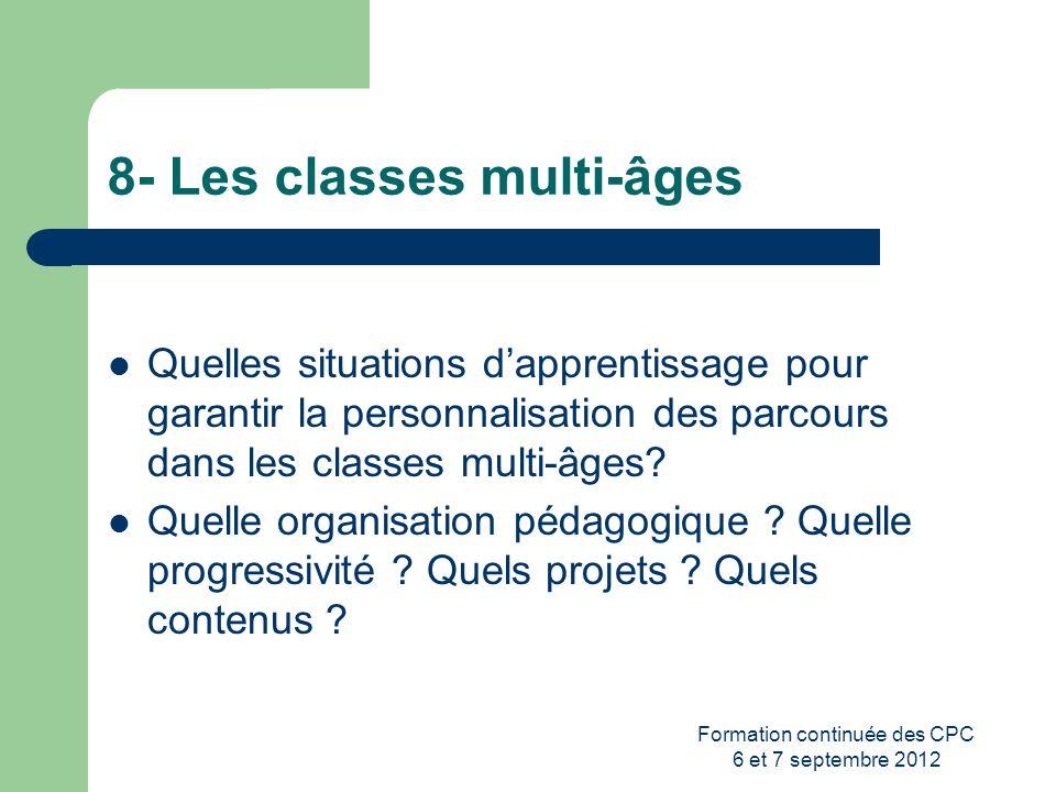 Formation continuée des CPC 6 et 7 septembre 2012 8- Les classes multi-âges Quelles situations dapprentissage pour garantir la personnalisation des pa