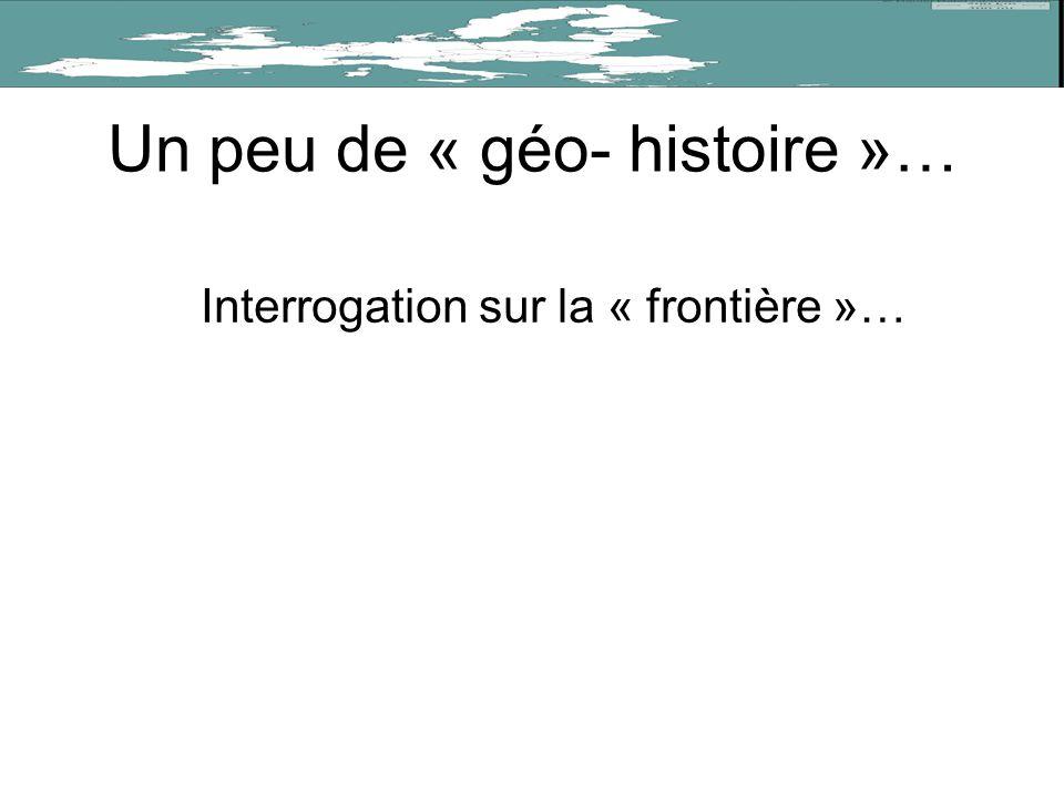 Un peu de « géo- histoire »… Interrogation sur la « frontière »…