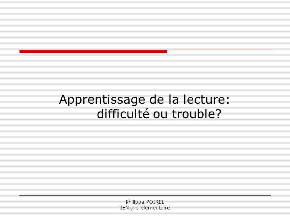 Philippe POIREL IEN pré-élémentaire Apprentissage de la lecture: difficulté ou trouble?