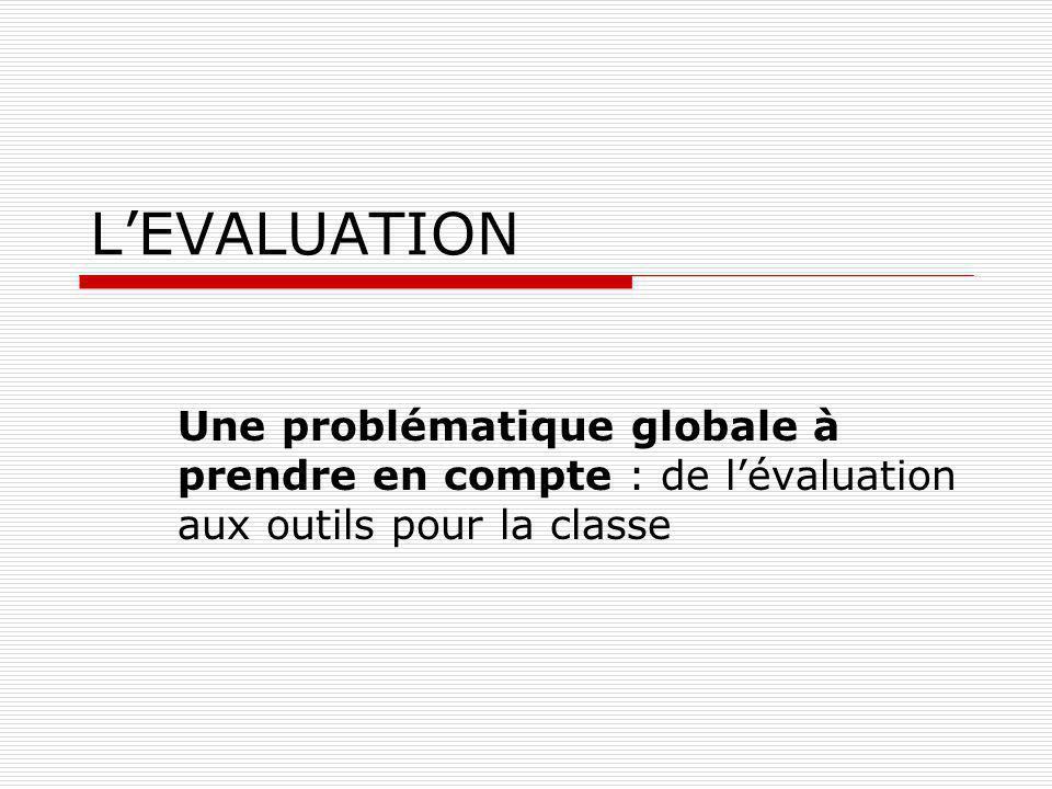 LEVALUATION Une problématique globale à prendre en compte : de lévaluation aux outils pour la classe