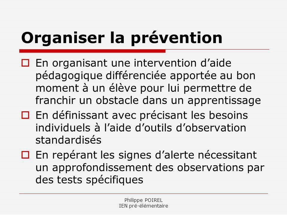Philippe POIREL IEN pré-élémentaire Organiser la prévention En organisant une intervention daide pédagogique différenciée apportée au bon moment à un