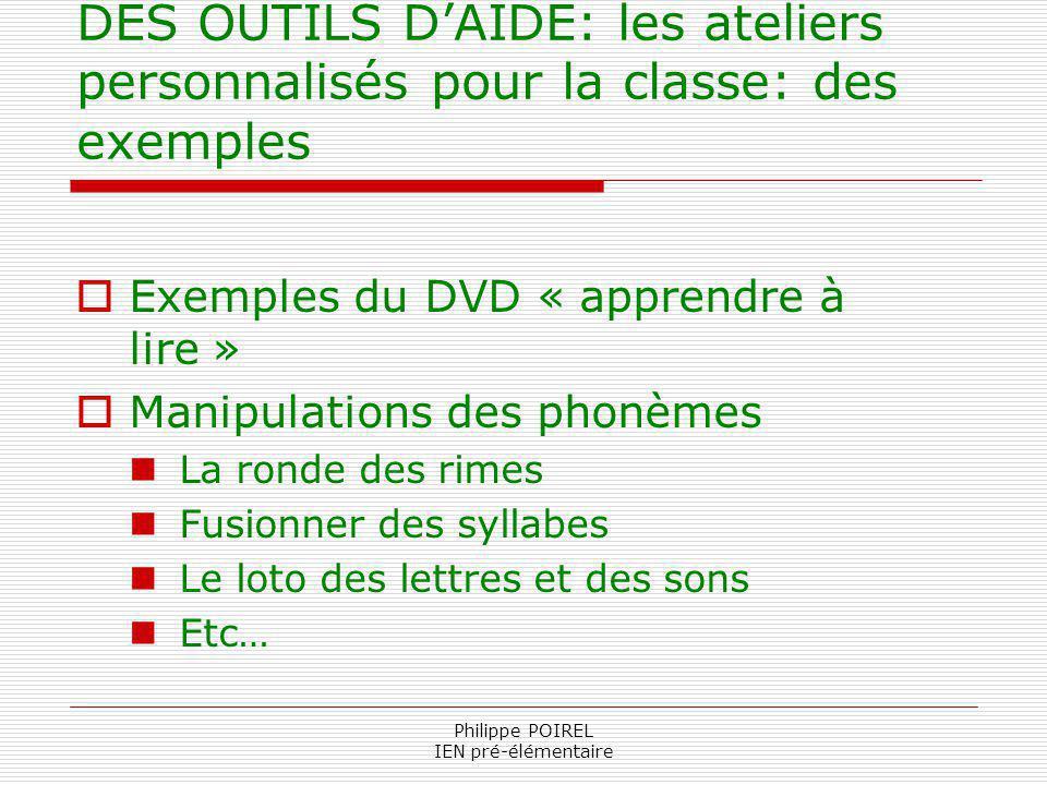 Philippe POIREL IEN pré-élémentaire DES OUTILS DAIDE: les ateliers personnalisés pour la classe: des exemples Exemples du DVD « apprendre à lire » Man