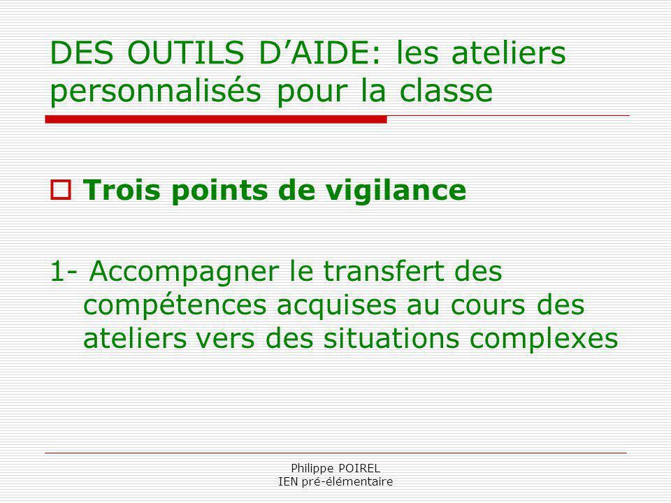 Philippe POIREL IEN pré-élémentaire DES OUTILS DAIDE: les ateliers personnalisés pour la classe Trois points de vigilance 1- Accompagner le transfert